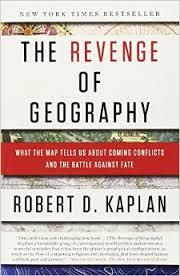 The Revenge of Geography: What the Map Tells Us About Coming Conflicts and the