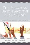 The European Union and the Arab Spring : Promoting Democracy and Human Rights in